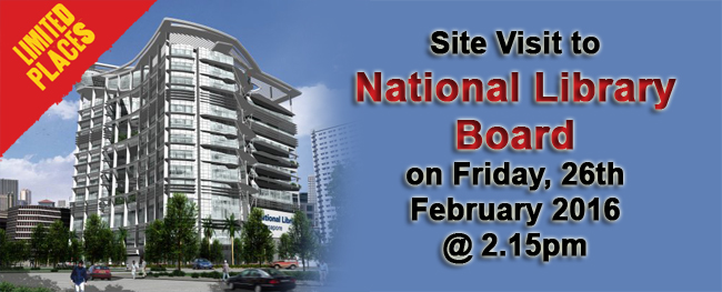 Site Visit to National Library Board on Friday, 26th February 2016 @ 2.15pm (Seats are Limited)